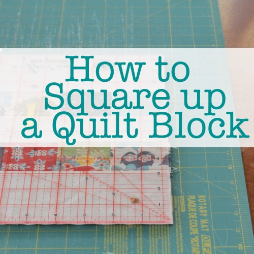 How to Square up a Quilt Block - Tutorial
