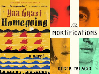 Homegoing by Yaa Gyasi; The Mortifications by Derek Palacio