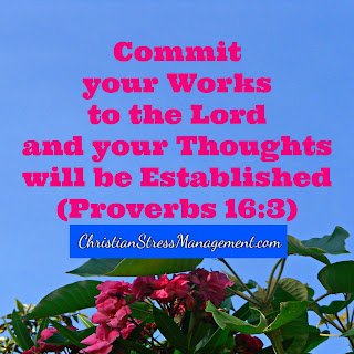Commit your works to the Lord and your thoughts will be established Proverbs 16:3