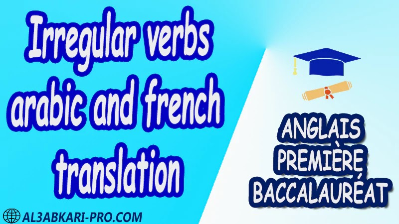 Irregular verbs, arabic and french translation - Grammar Courses - Anglais Première baccalauréat PDF English 1 ère Bac première baccalauréat 1 er bac