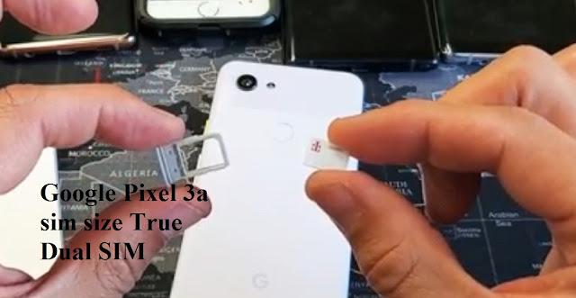 Google Pixel 3a sim size True Dual SIM?
