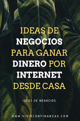 Ideas de NEGOCIOS para ganar dinero por INTERNET desde CASA