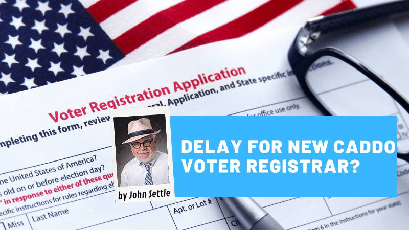 Delay possible for new Caddo Registrar of Voters