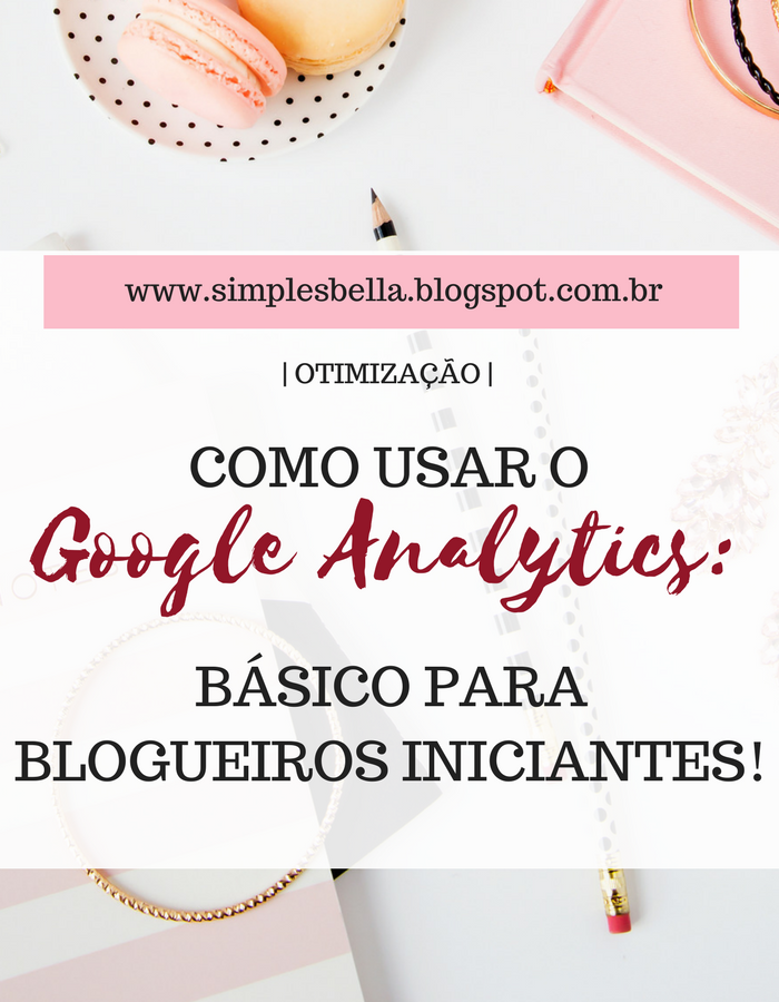 Como usar o Google Analytics - Básico para blogueiros iniciantes