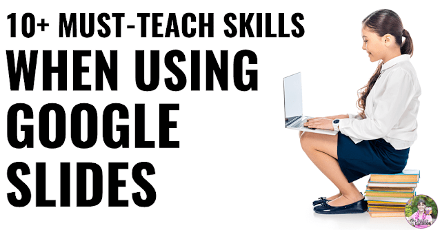 "Girl with computer with text, ""10+ Must-Teach Skills When Using Google Slides"""