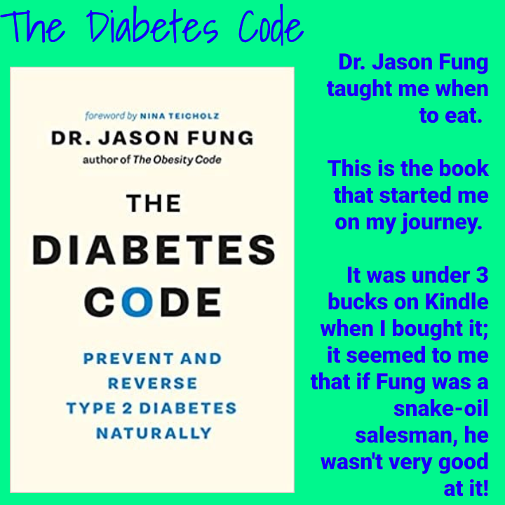 Dr. Jason Fung taught me when to eat. The Diabetes Code is the book that started me on my journey. It was under 3 bucks on Kindle when I bought it; it seemed to me that if Fung was a snake-oil salesman, he wasn't very good at it!