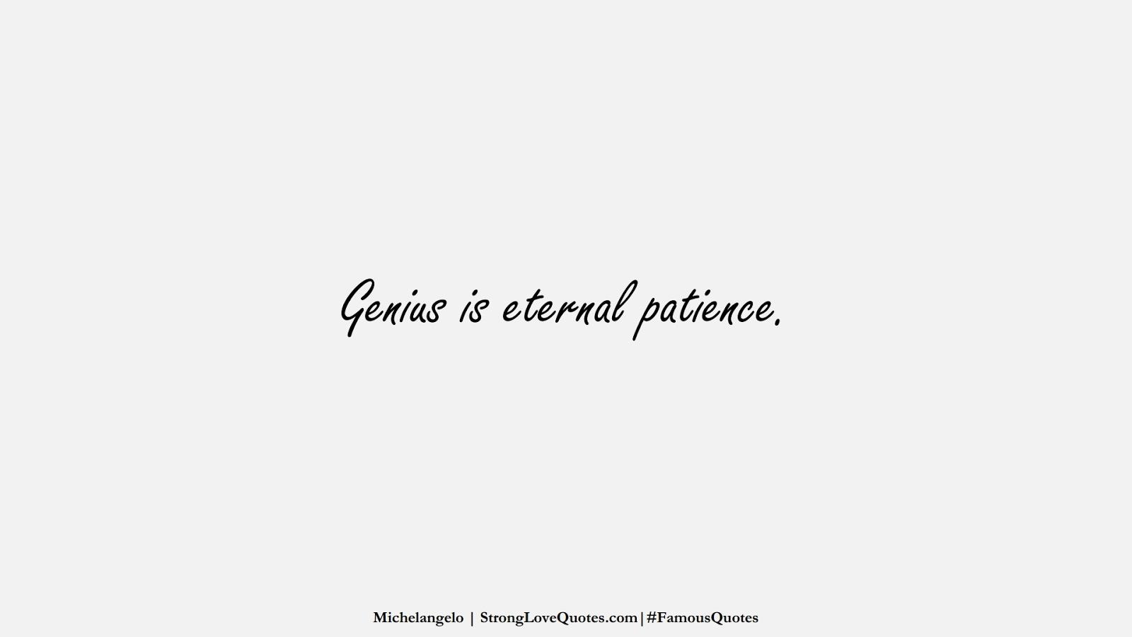 Genius is eternal patience. (Michelangelo);  #FamousQuotes