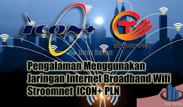 Pengalaman Menggunakan Jaringan Internet Broadband Wifi Stroomnet  ICON+ PLN