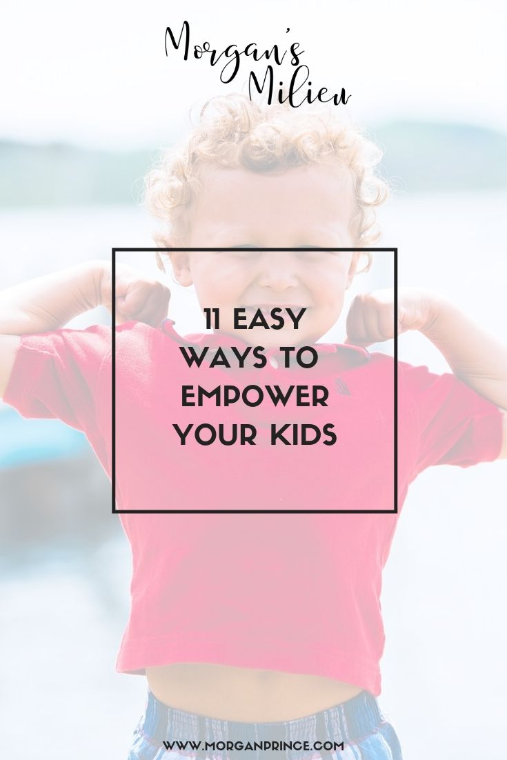 11 Easy Ways To Empower Your Kids | Could you use these 11 things to empower your kids?