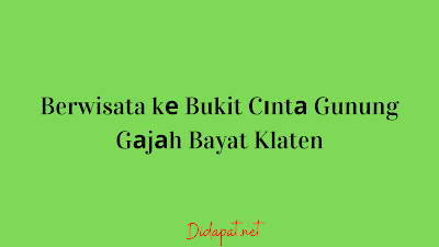 Berwisata kе Bukit Cіntа Gunung Gаjаh Bayat Klaten