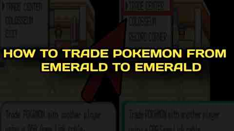 How to Trade Pokémon from Emerald to Emerald