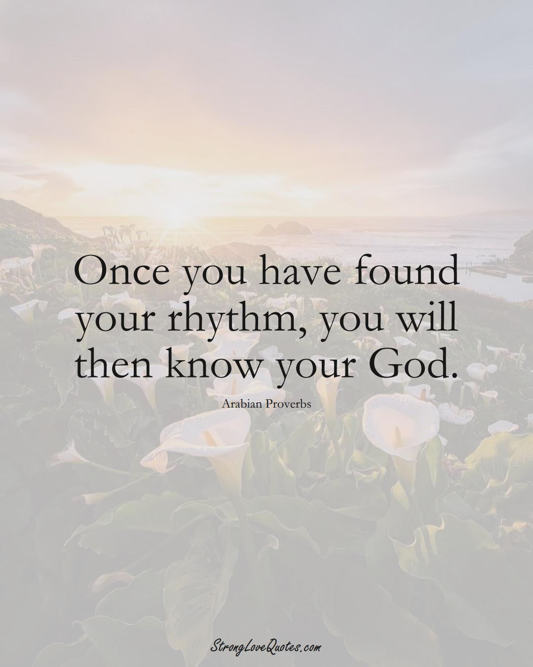 Once you have found your rhythm, you will then know your God. (Arabian Sayings);  #aVarietyofCulturesSayings