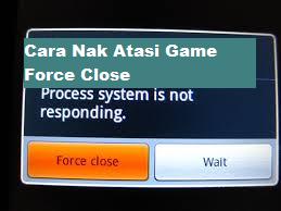cara nak baiki masalah game force close