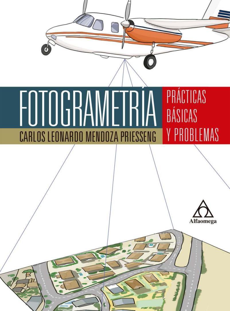Fotogrametría: Prácticas básicas y problemas – Carlos Leonardo Mendoza Priesseng