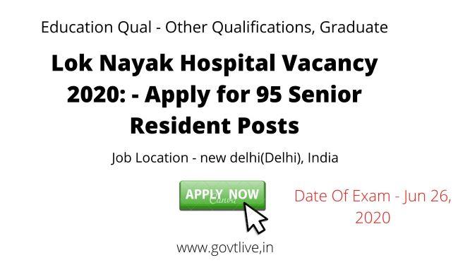 Lok Nayak Hospital Vacancy 2020: - Apply for 95 Senior Resident Posts
