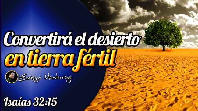 Dios tiene el poder para convertir ese desierto en una tierra fértil