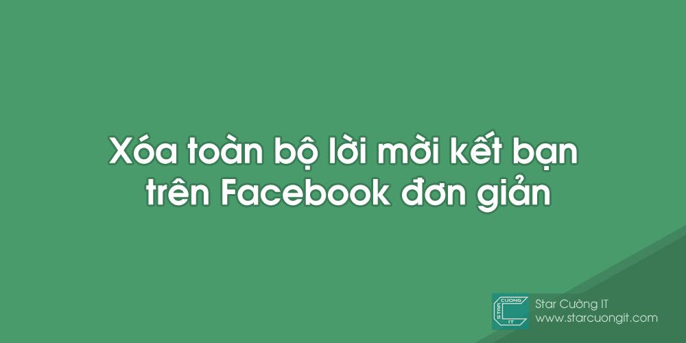 xoa-toan-bo-loi-moi-ket-ban-tren-facebook-don-gian