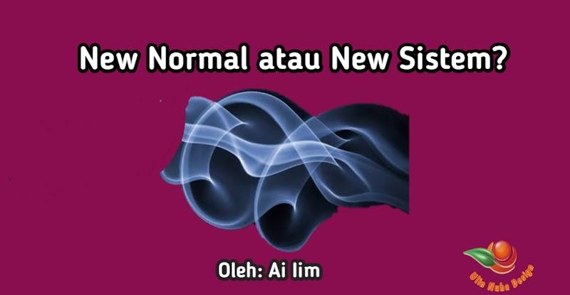 New Normal atau New Sistem?