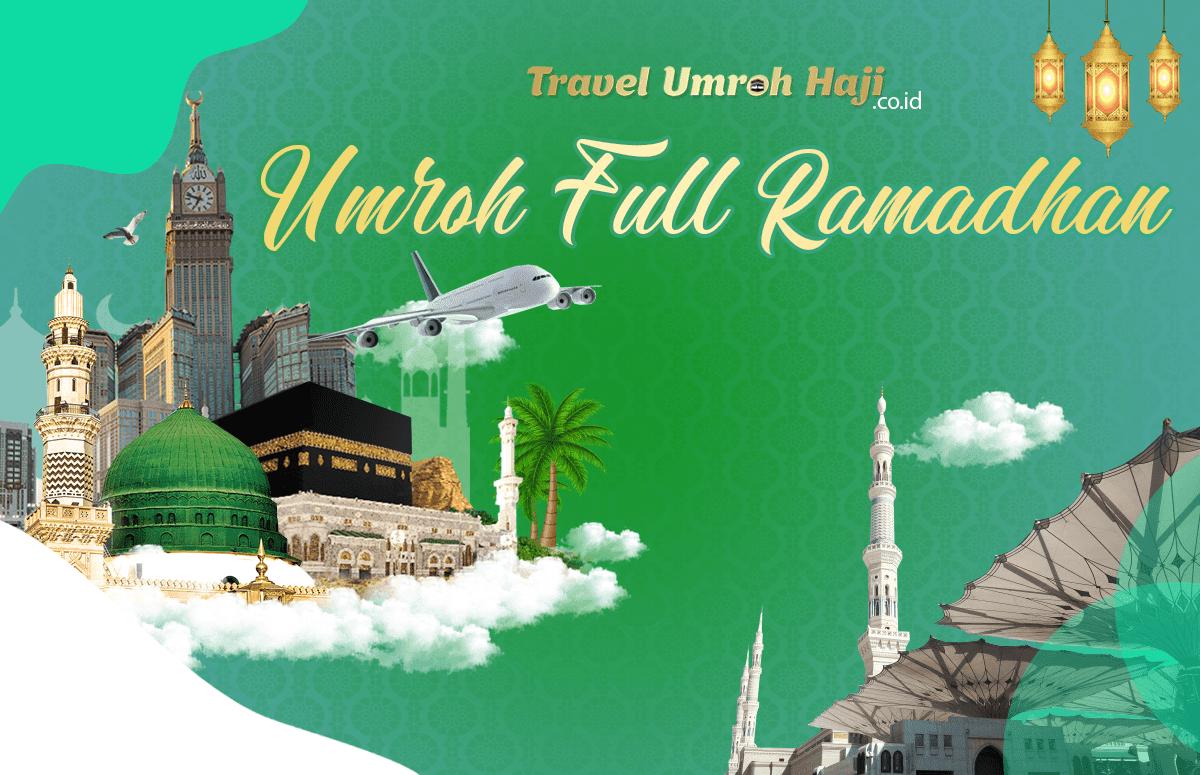 Paket Umroh Biaya Murah Jadwal Bulan Ramadhan 2021 Full 30 Hari