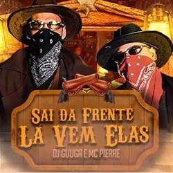 Sai da Frente La Vem Elas - DJ Guuga e MC Pierre