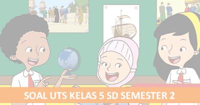Soal UTS Kelas 5 SD Semester 2 K13 Revisi Terbaru dan Kunci Jawaban