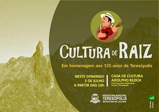"""Neste domingo 03/07 têm """"Cultura de Raiz"""" comemorando os  125 anos de Teresópolis"""