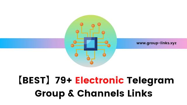 【BEST】79+ Electronic Telegram Group & Channels Links