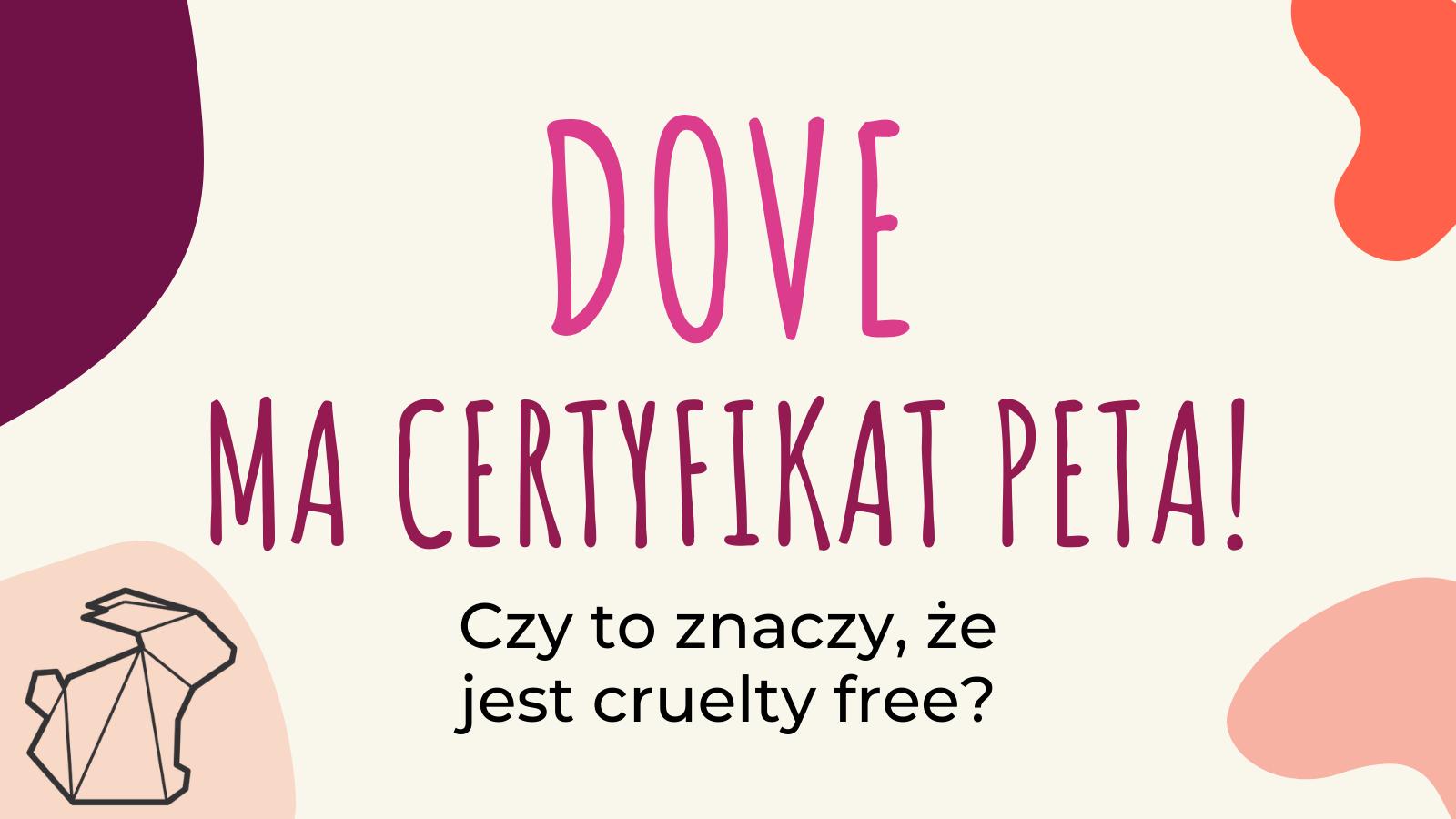 DOVE MA CERTYFIKAT PETA! CZY TO ZNACZY, ŻE JEST CRUELTY FREE?