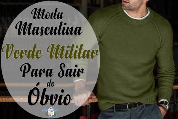 Moda Masculina - Verde Militar Para Sair do Óbvio
