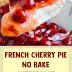 French Cherry Pie No Bake Cheesecake