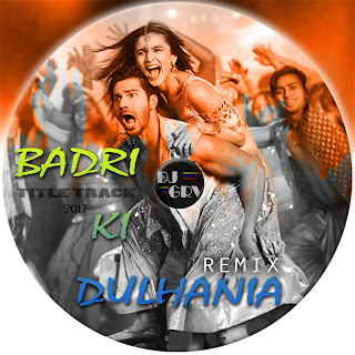 BADRI+KI+DULHANIA%2C+TITLE+SONG+-+DJ+GRV+REMIX+2017.mp3