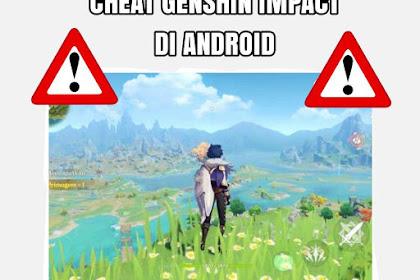 Bahaya Menggunakan Cheat Genshin Impact Android