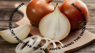 Treatment and maintaining healthy prostate at all ages using the onion remedy recipe