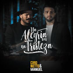 Download Música Na Alegria ou na Tristeza - Ciro Netto e Manuel Mp3