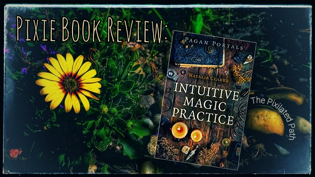Pixie Book Review: Pagan Portals - Intuitive Magic Practice by Natalia Clarke