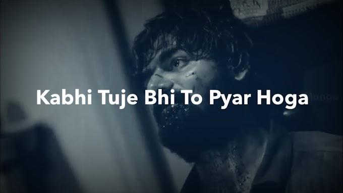 kabhi tjhe bhi to pyar hoga-sad whatsapp status