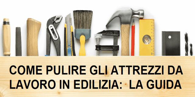 Come-pulire-attrezzi-da-lavoro-in-edilizia