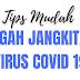 Tips Mudah Cegah dari Jangkitan Virus COVID 19