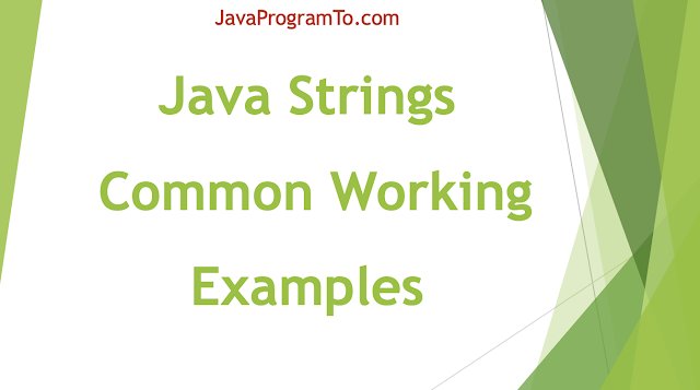Java Strings - Common Working Examples and Interview Programs