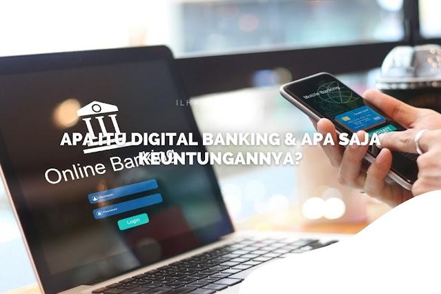 Apa Itu Digital Banking & Apa Saja Keuntungannya?