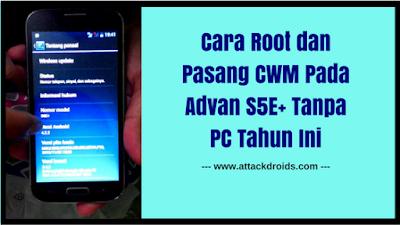 Cara Root dan Pasang CWM Pada Advan S5E+ Tanpa PC Tahun Ini
