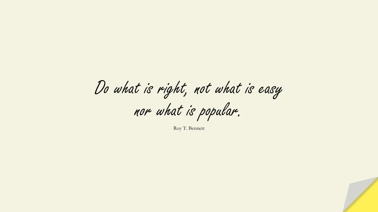 Do what is right, not what is easy nor what is popular. (Roy T. Bennett);  #LifeQuotes