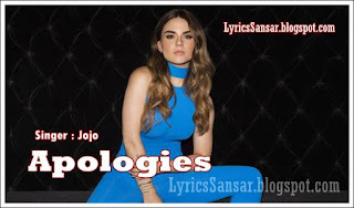 APOLOGIES LYRICS : JoJo Feat. Wiz Khalifa