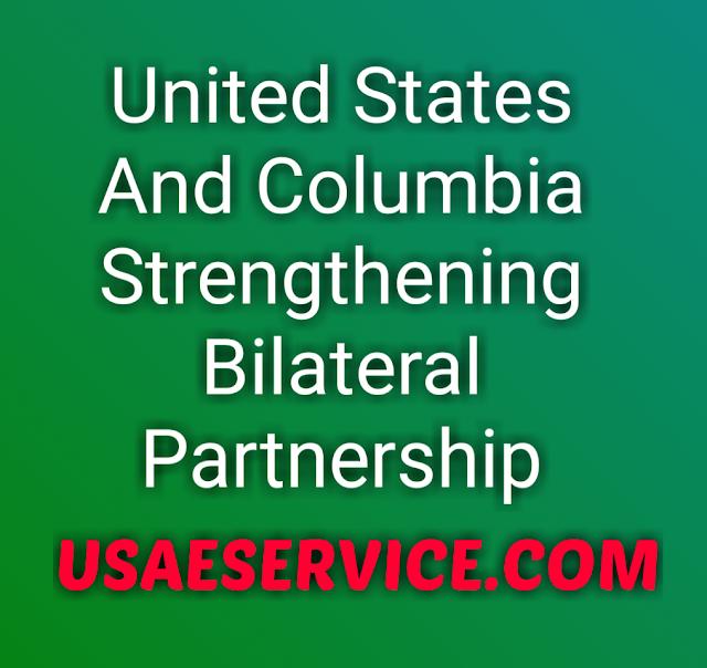 United States And Columbia Strengthening Partnership