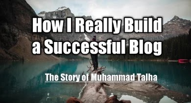 How I Really Built a Successful Blog: Story of  Muhammad Talha