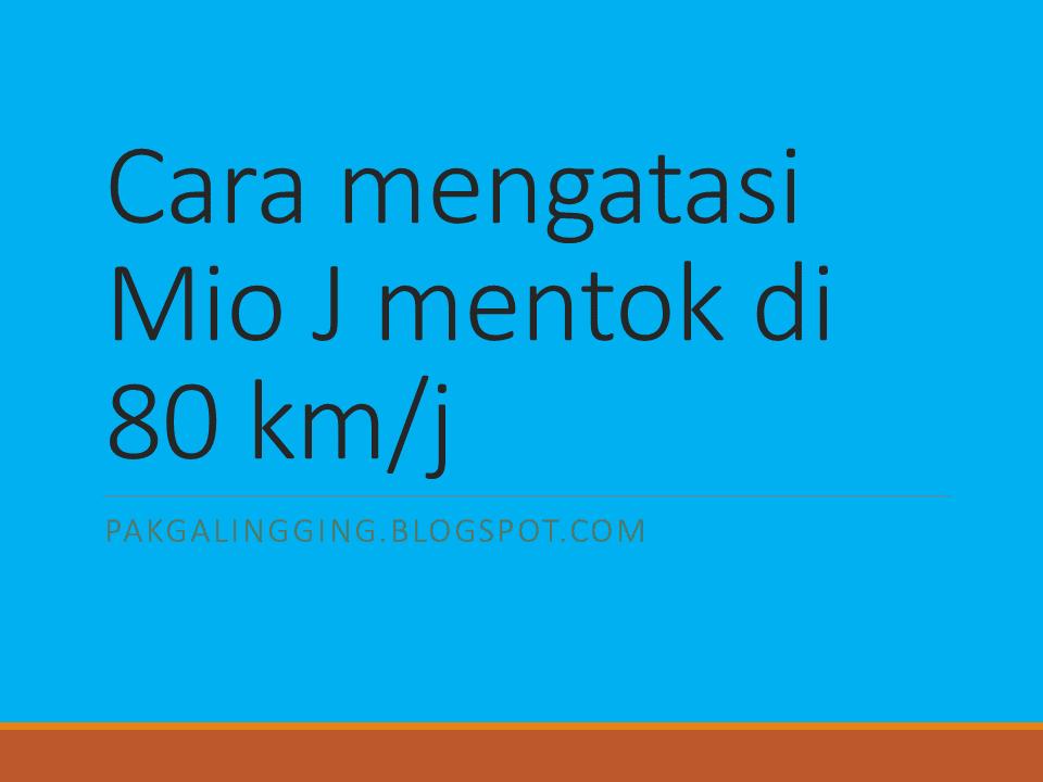Cara mengatasi Mio J mentok di 80 km/j