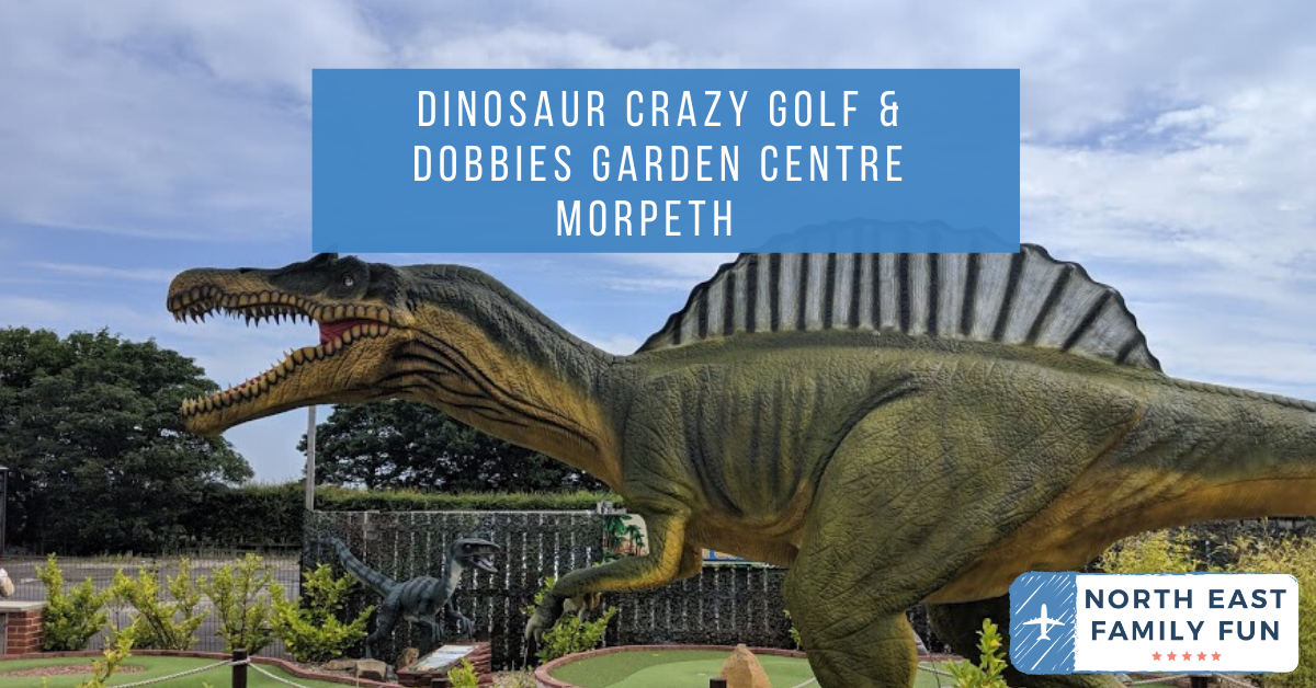Dinosaur Crazy Golf & Dobbies Garden Centre Morpeth