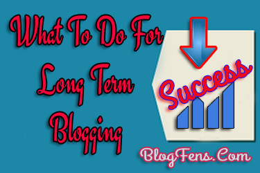 What To Do For Long Term Blogging Success