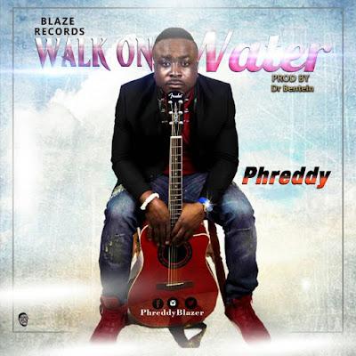 Music: Phreddy – Walk On Water