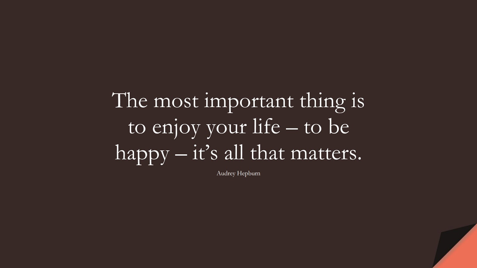The most important thing is to enjoy your life – to be happy – it's all that matters. (Audrey Hepburn);  #HappinessQuotes